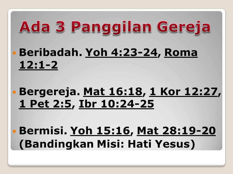 Beribadah. Yoh 4:23-24, Roma 12:1-2Yoh 4:23-24Roma 12:1-2 Bergereja.
