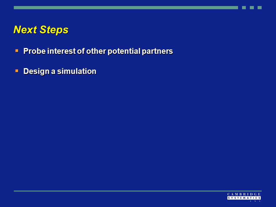 Next Steps  Probe interest of other potential partners  Design a simulation