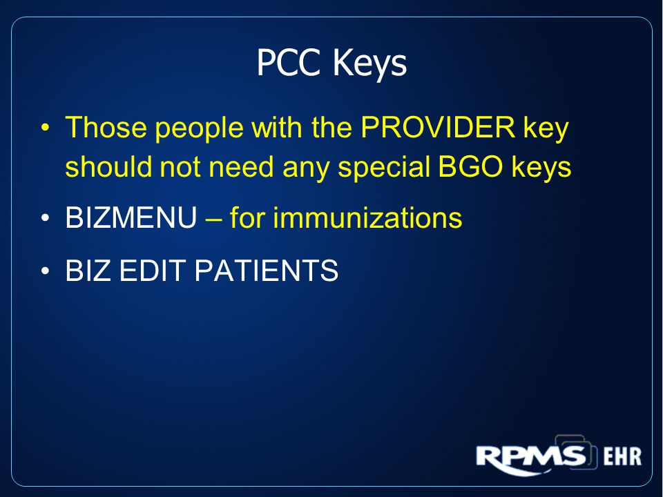 PCC Keys Those people with the PROVIDER key should not need any special BGO keys BIZMENU – for immunizations BIZ EDIT PATIENTS