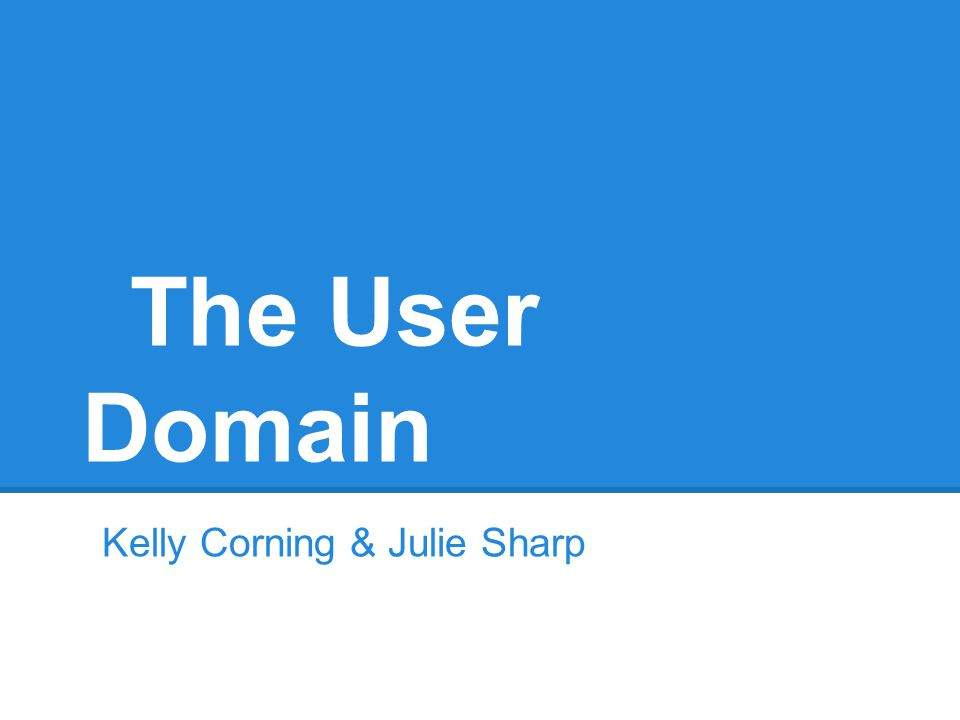 The User Domain Kelly Corning & Julie Sharp