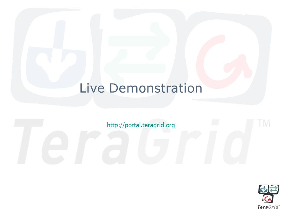 Live Demonstration http://portal.teragrid.org