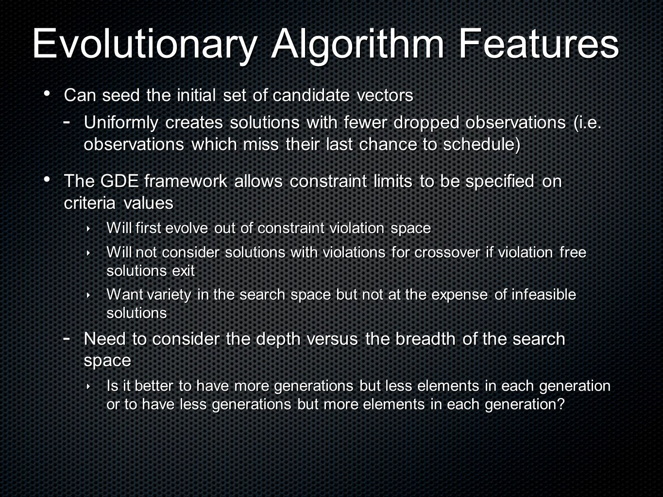 Evolutionary Algorithm Features Can seed the initial set of candidate vectors Can seed the initial set of candidate vectors  Uniformly creates solutions with fewer dropped observations (i.e.