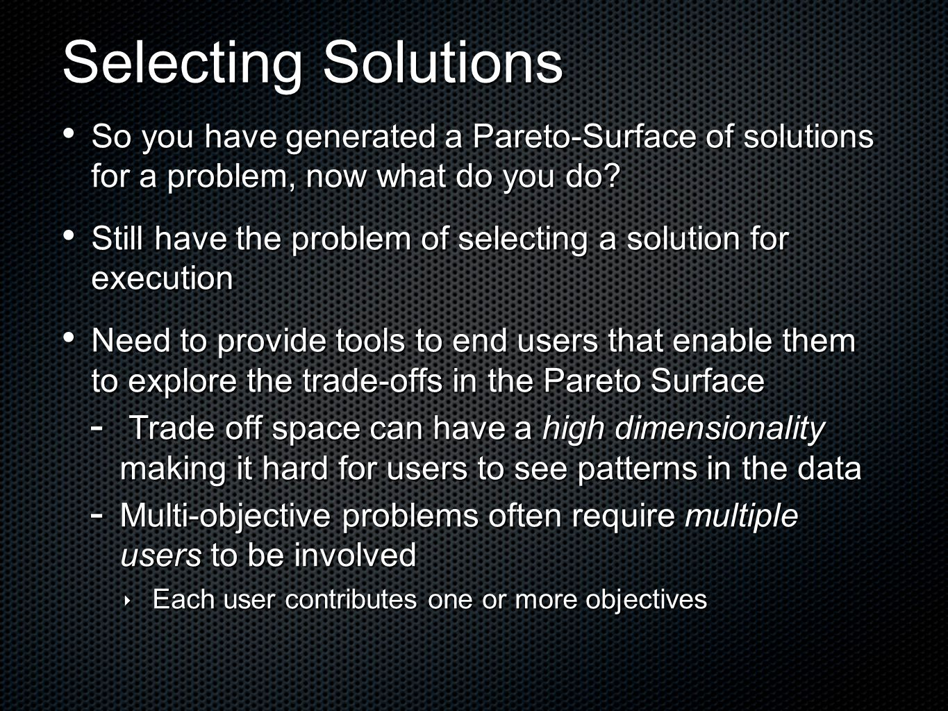 Selecting Solutions So you have generated a Pareto-Surface of solutions for a problem, now what do you do.