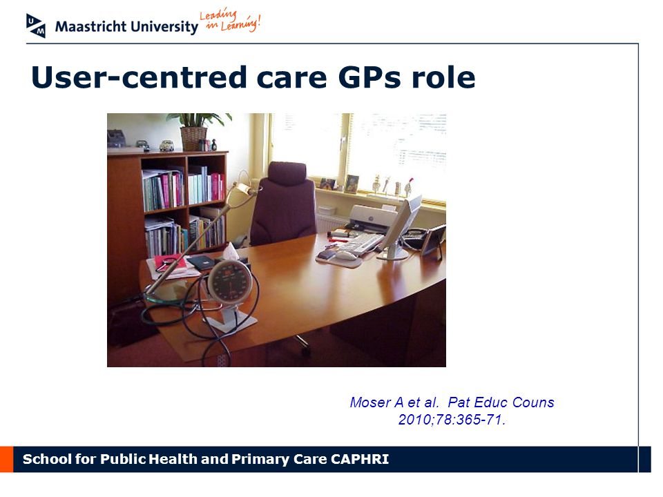 School for Public Health and Primary Care CAPHRI User-centred care GPs role Moser A et al.