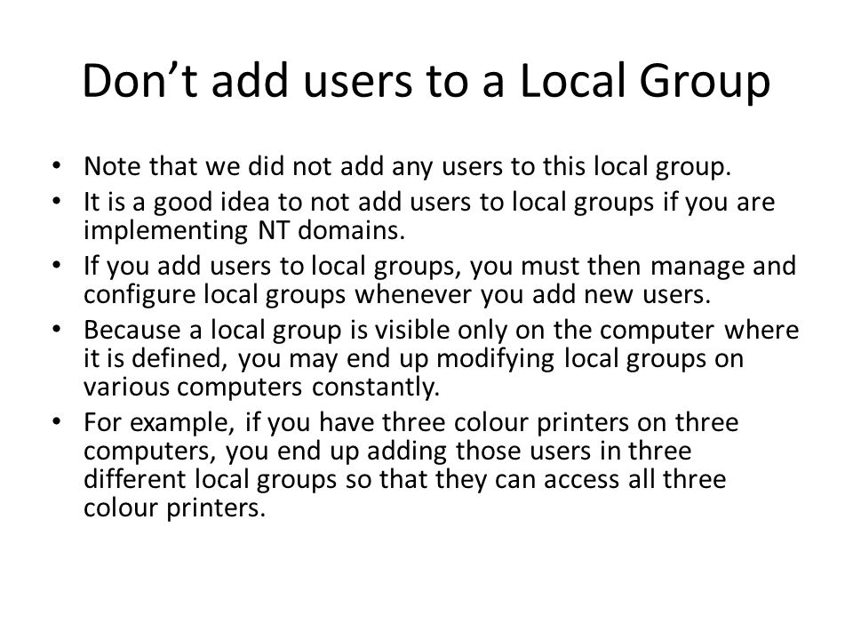 Don't add users to a Local Group Note that we did not add any users to this local group.