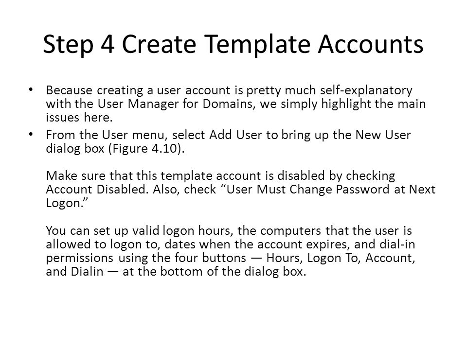 Step 4 Create Template Accounts Because creating a user account is pretty much self-explanatory with the User Manager for Domains, we simply highlight the main issues here.