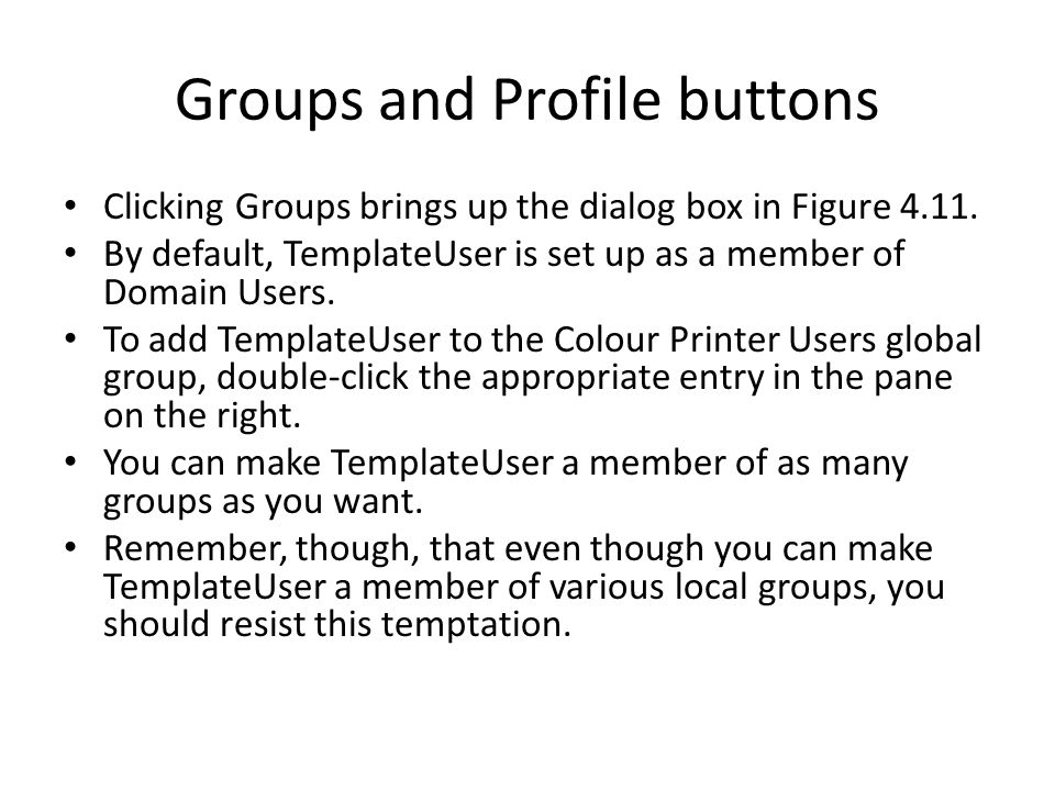 Groups and Profile buttons Clicking Groups brings up the dialog box in Figure 4.11.