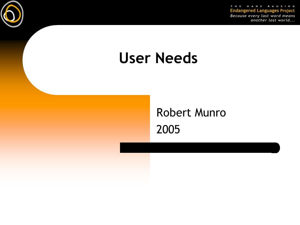 User Needs Robert Munro 2005