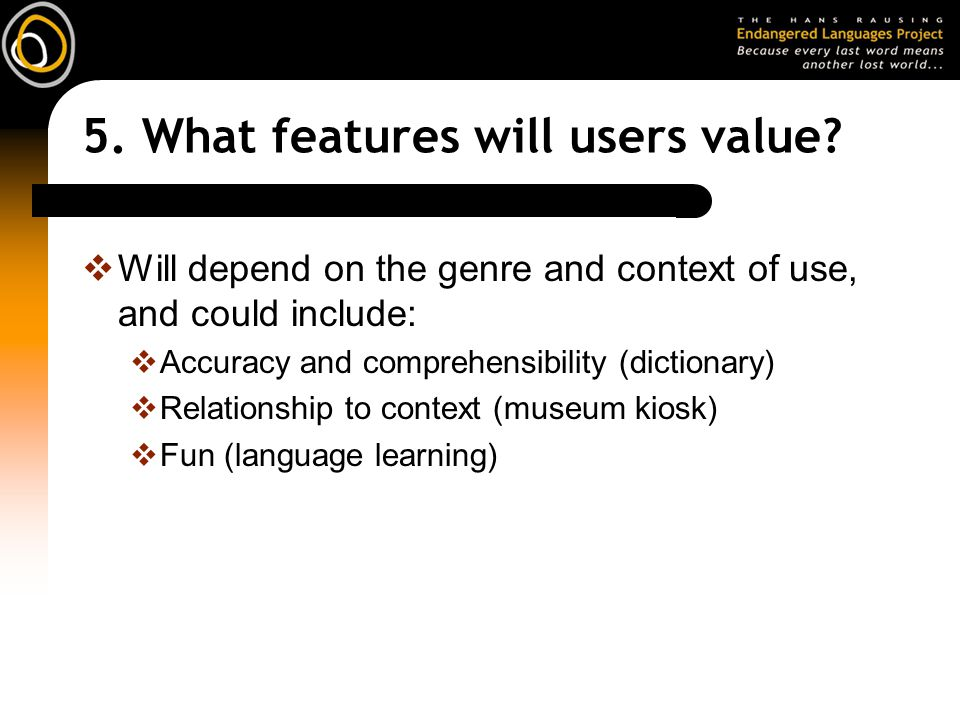 5. What features will users value?  Will depend on the genre and context of use, and could include:  Accuracy and comprehensibility (dictionary)  R