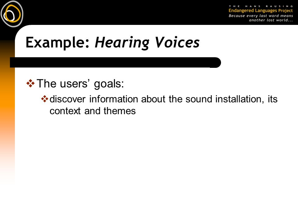 Example: Hearing Voices  The users' goals:  discover information about the sound installation, its context and themes