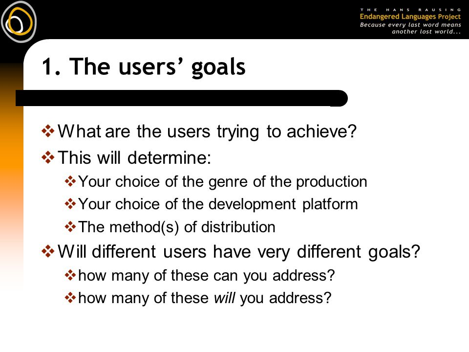 1. The users' goals  What are the users trying to achieve.