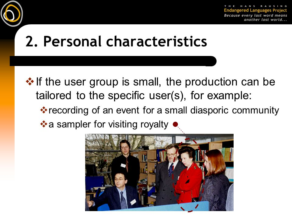 2. Personal characteristics  If the user group is small, the production can be tailored to the specific user(s), for example:  recording of an event