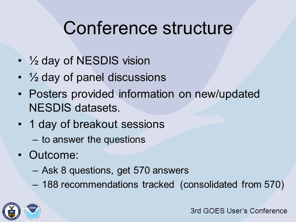 3rd GOES User's Conference Conference structure ½ day of NESDIS vision ½ day of panel discussions Posters provided information on new/updated NESDIS d