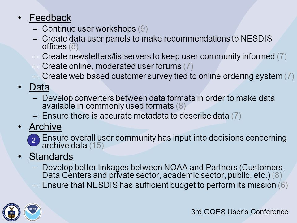 3rd GOES User's Conference Feedback –Continue user workshops (9) –Create data user panels to make recommendations to NESDIS offices (8) –Create newsle