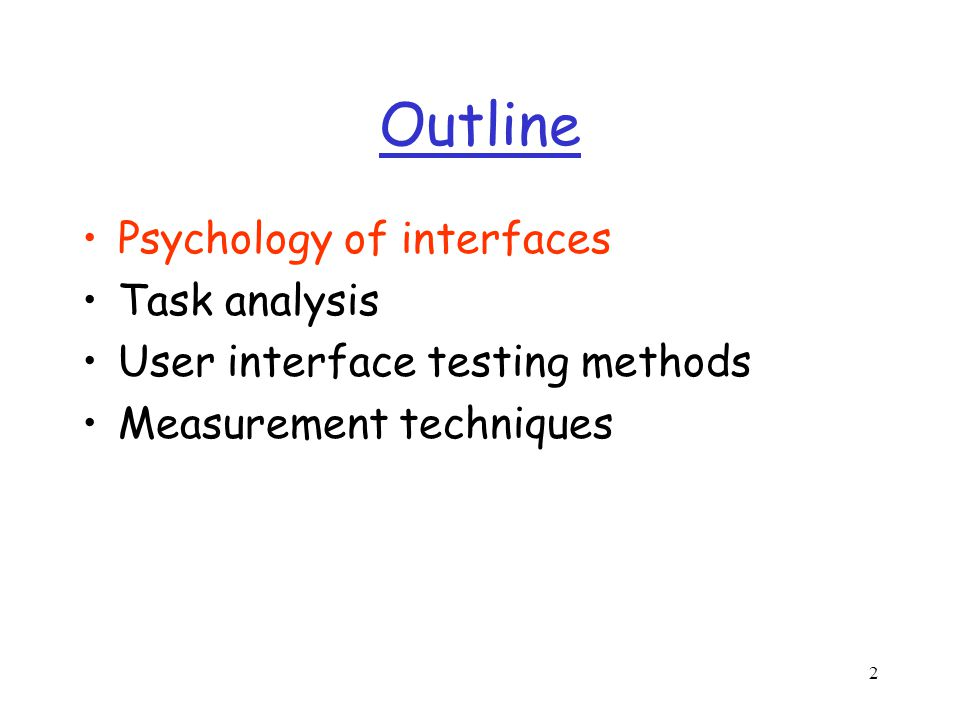 2 Outline Psychology of interfaces Task analysis User interface testing methods Measurement techniques