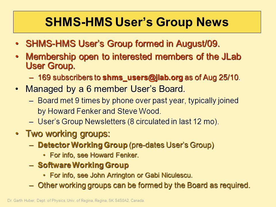 Dr. Garth Huber, Dept. of Physics, Univ. of Regina, Regina, SK S4S0A2, Canada. SHMS-HMS User's Group News SHMS-HMS User's Group formed in August/09.SH