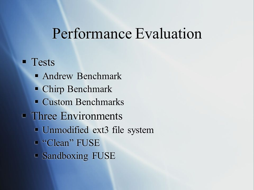 "Performance Evaluation  Tests  Andrew Benchmark  Chirp Benchmark  Custom Benchmarks  Three Environments  Unmodified ext3 file system  ""Clean"" F"