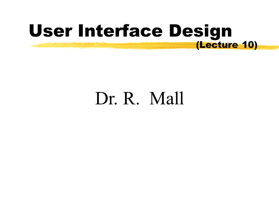 User Interface Design (Lecture 10) Dr. R. Mall