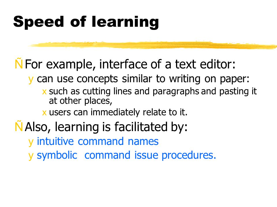 Speed of learning ÑFor example, interface of a text editor: ycan use concepts similar to writing on paper: xsuch as cutting lines and paragraphs and p