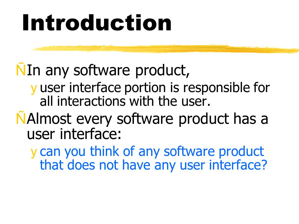 Introduction ÑIn the early days of computer, no software product had any user interface: yall computers were batch systems yno interactions with users were supported.