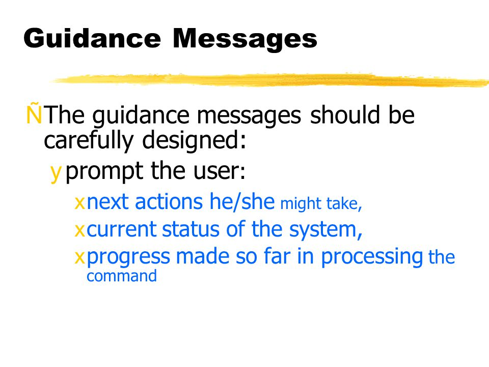 Guidance Messages ÑThe guidance messages should be carefully designed: yprompt the user : xnext actions he/she might take, xcurrent status of the syst