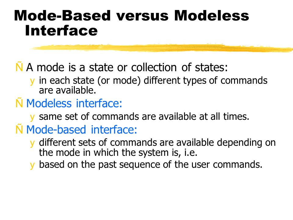 Mode-Based versus Modeless Interface ÑA mode is a state or collection of states: yin each state (or mode) different types of commands are available.
