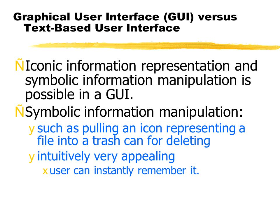 Graphical User Interface (GUI) versus Text-Based User Interface ÑIconic information representation and symbolic information manipulation is possible i
