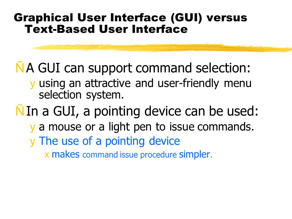 Graphical User Interface (GUI) versus Text-Based User Interface ÑA GUI can support command selection: yusing an attractive and user-friendly menu selection system.