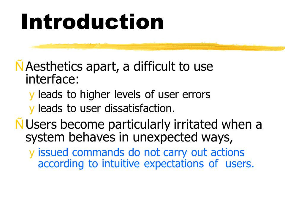 Introduction ÑAesthetics apart, a difficult to use interface: yleads to higher levels of user errors yleads to user dissatisfaction.