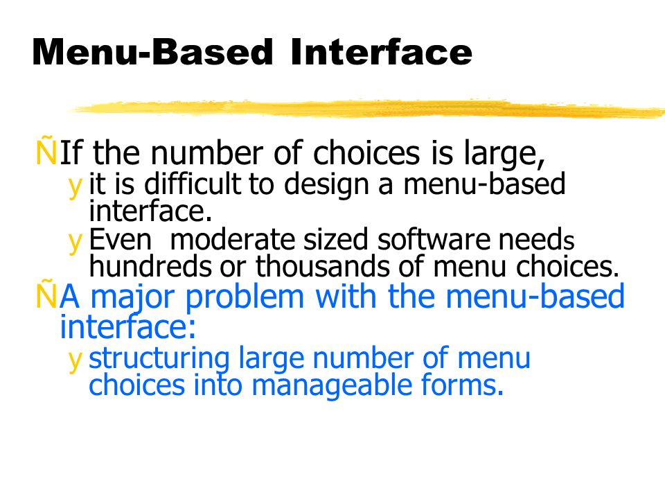 Menu-Based Interface ÑIf the number of choices is large, yit is difficult to design a menu-based interface.