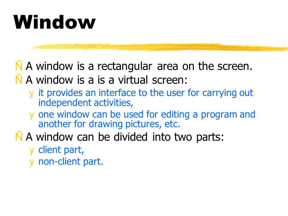 Window ÑA window is a rectangular area on the screen.