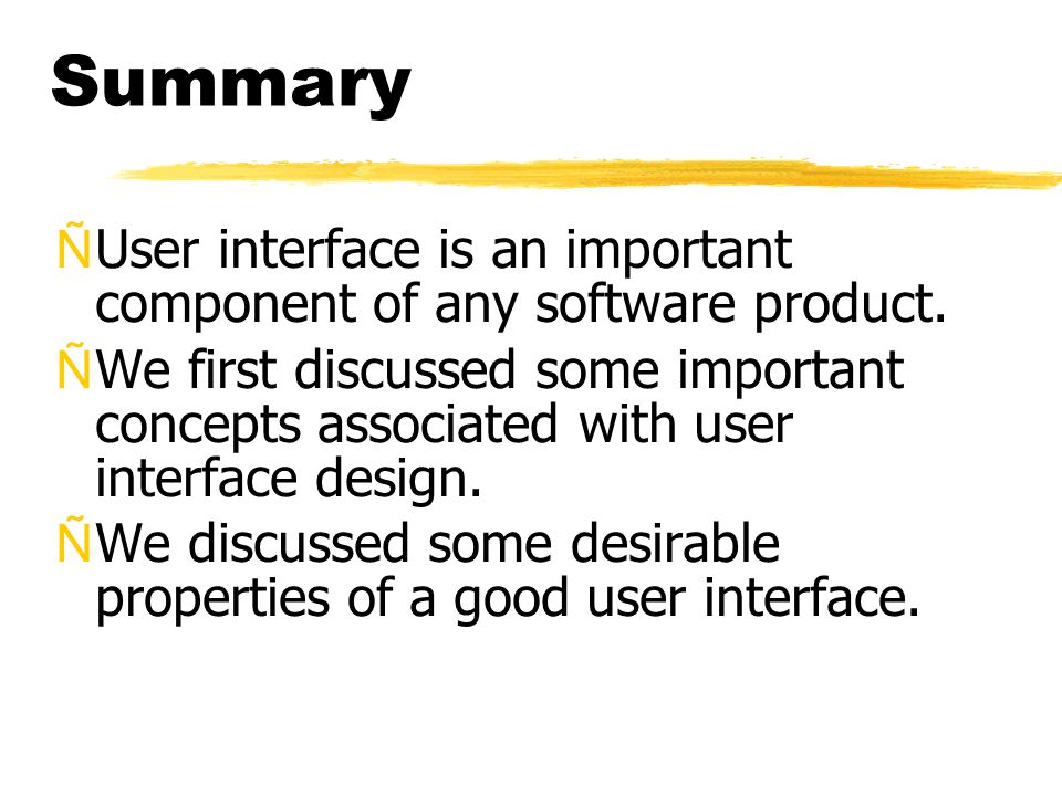 Summary ÑUser interface is an important component of any software product. ÑWe first discussed some important concepts associated with user interface