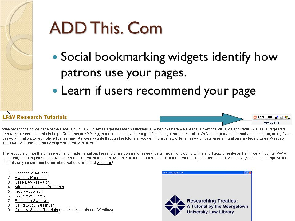 ADD This. Com Social bookmarking widgets identify how patrons use your pages.