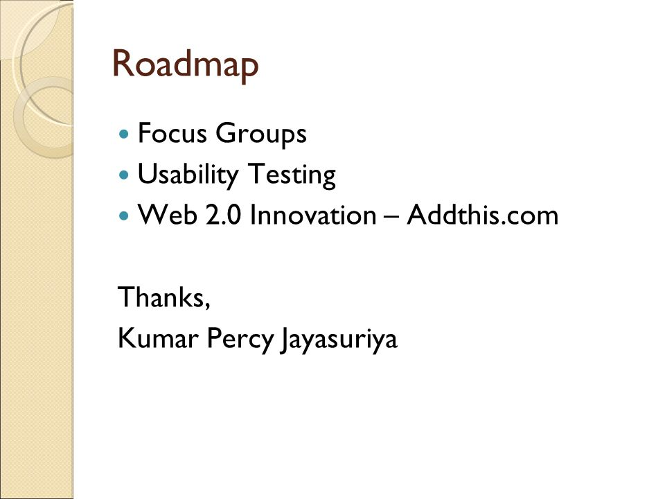 Roadmap Focus Groups Usability Testing Web 2.0 Innovation – Addthis.com Thanks, Kumar Percy Jayasuriya