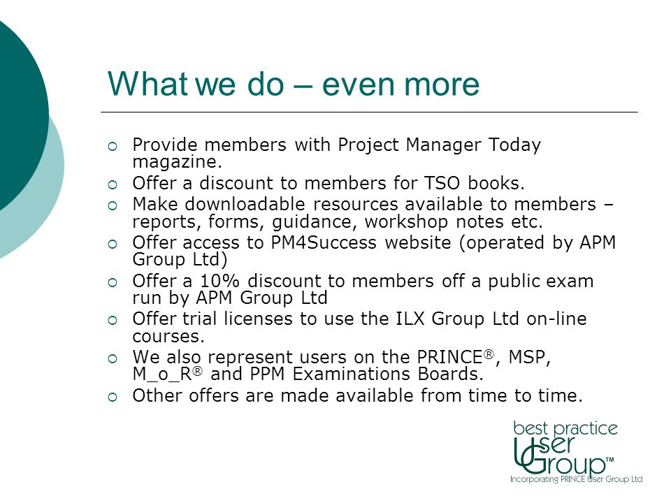 Membership  Individual: one website account, discounted congress place, one copy of PMT, free workshops, one public exam discount voucher, trial license for on- line MSP course.