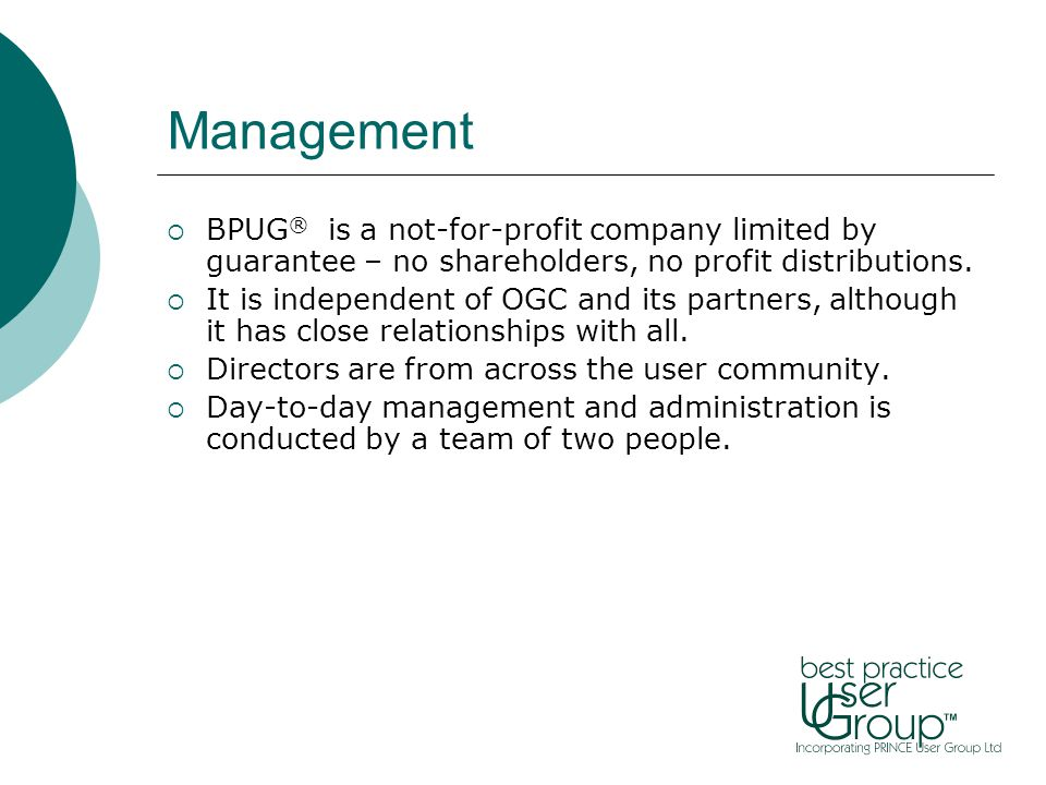 Management  BPUG ® is a not-for-profit company limited by guarantee – no shareholders, no profit distributions.