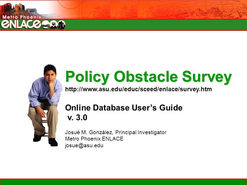 Policy Obstacle Survey http://www.asu.edu/educ/sceed/enlace/survey.htm Online Database User's Guide v.