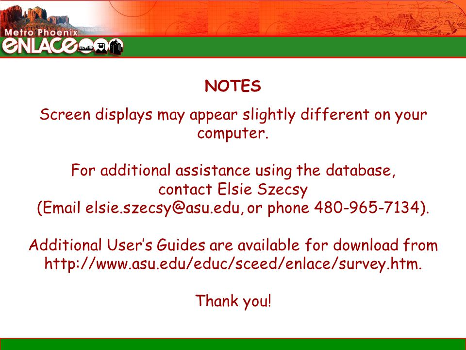 NOTES Screen displays may appear slightly different on your computer. For additional assistance using the database, contact Elsie Szecsy (Email elsie.