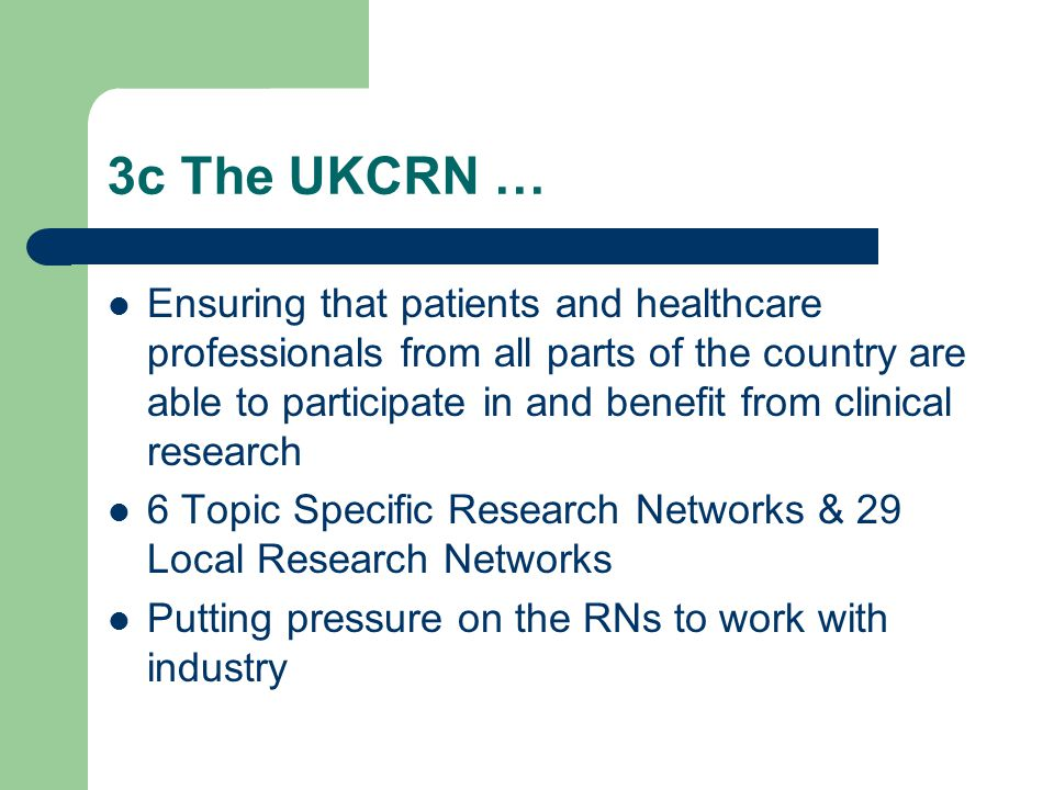 3c The UKCRN … Ensuring that patients and healthcare professionals from all parts of the country are able to participate in and benefit from clinical