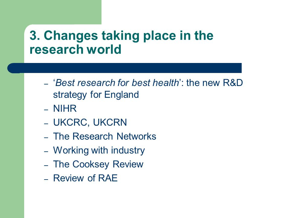 3. Changes taking place in the research world – 'Best research for best health': the new R&D strategy for England – NIHR – UKCRC, UKCRN – The Research