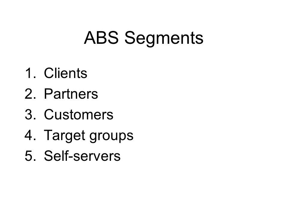 ABS Segments 1.Clients 2.Partners 3.Customers 4.Target groups 5.Self-servers
