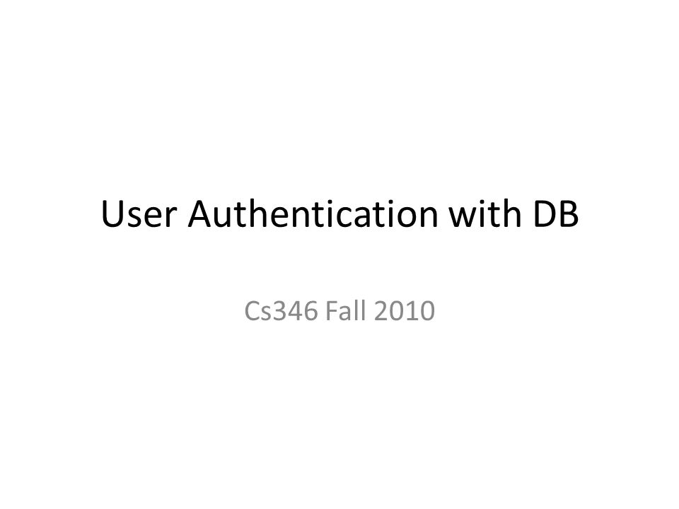 User Authentication with DB Cs346 Fall 2010