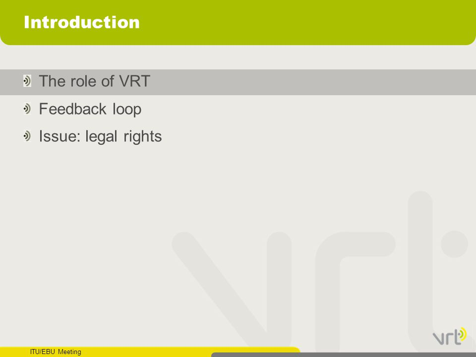 Introduction The role of VRT Feedback loop Issue: legal rights