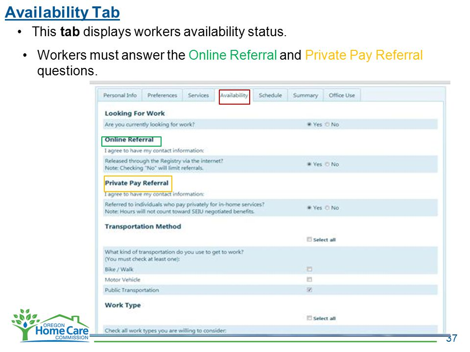 Availability Tab 37 This tab displays workers availability status. Workers must answer the Online Referral and Private Pay Referral questions.