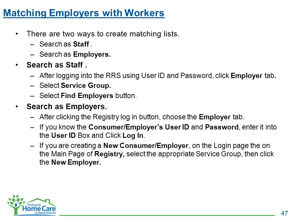 Matching Employers with Workers There are two ways to create matching lists. –Search as Staff. –Search as Employers. Search as Staff. –After logging i