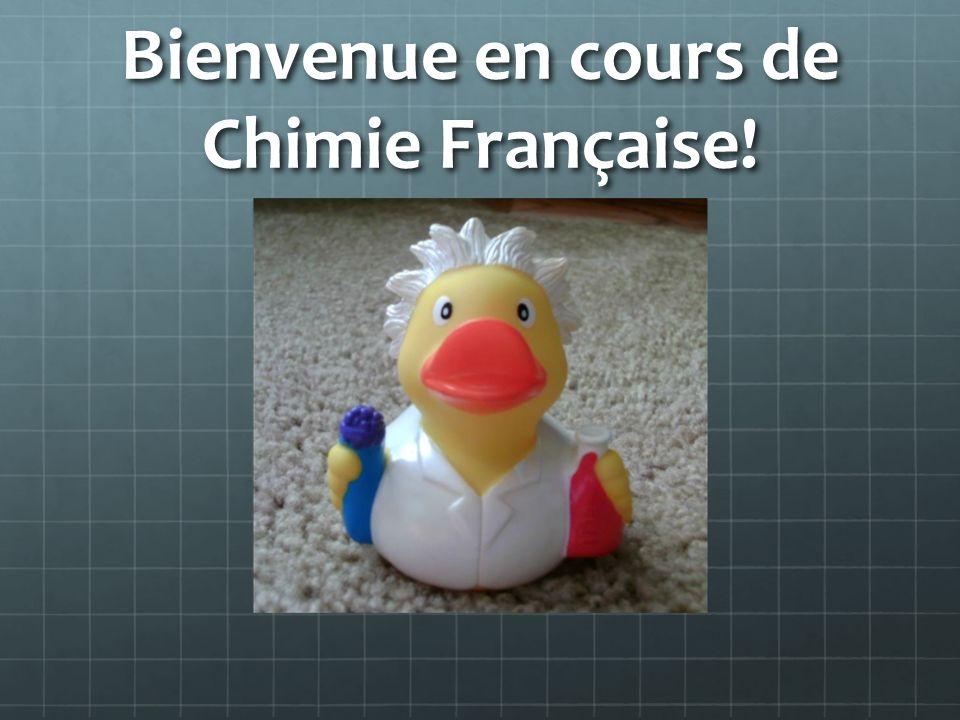 Bienvenue en cours de Chimie Française!