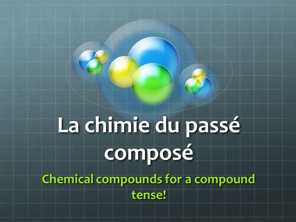 La chimie du passé composé Chemical compounds for a compound tense!