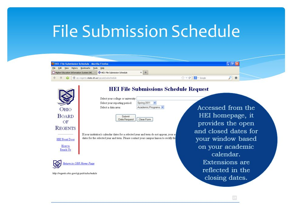 File Submission Schedule Accessed from the HEI homepage, it provides the open and closed dates for your window based on your academic calendar.