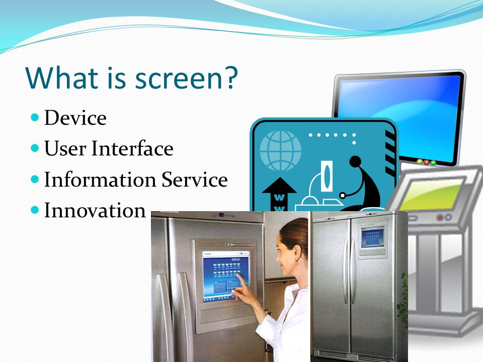 What is screen? Device User Interface Information Service Innovation