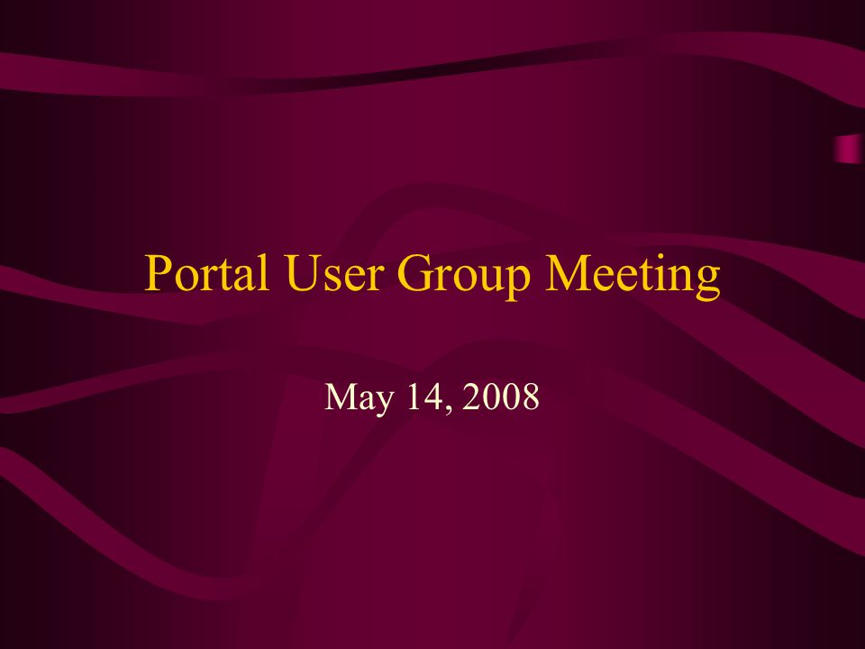 Portal User Group Meeting May 14, 2008